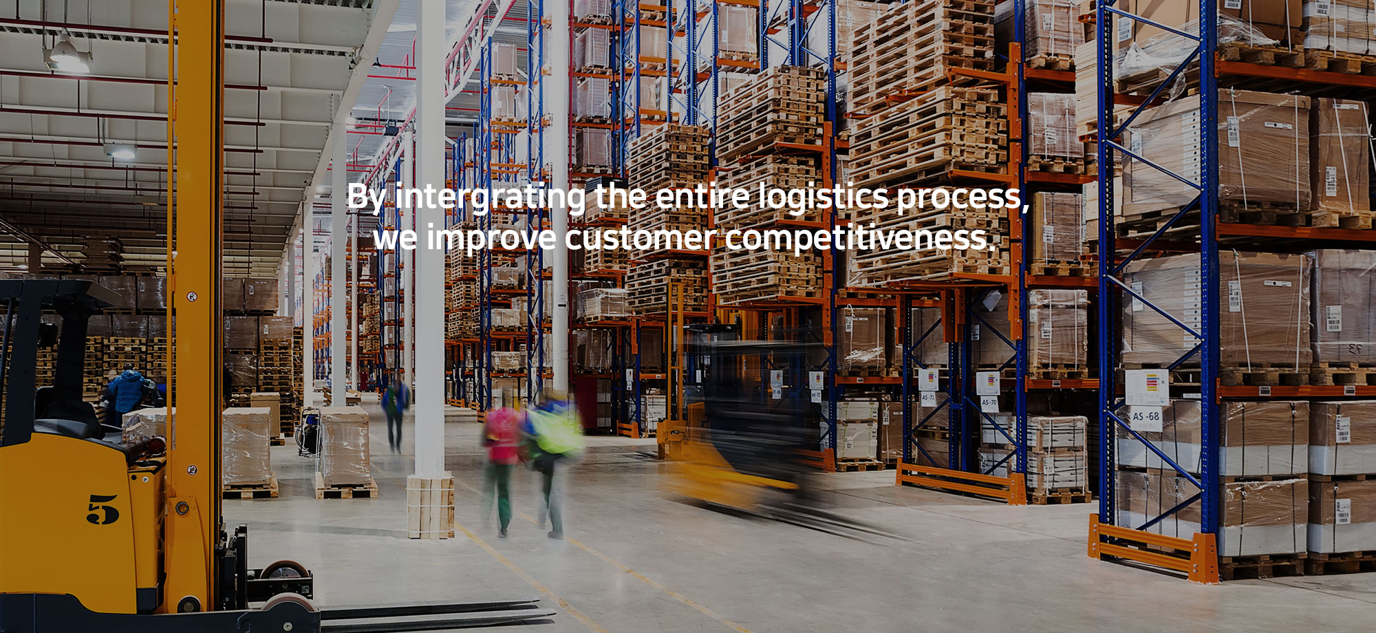 By intergrating the entire logistics process, we improve customer competitiveness.